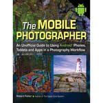 Amherst Media Book: The Mobile Photographer: An Unofficial Guide to Using Android Phones, Tablets, and Apps in a Photography Workflow