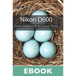 Peachpit Press E-Book: Nikon D600: From Snapshots to Great Shots (First Edition, Download)