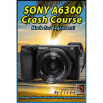 Michael the Maven DVD: Sony a6300 Crash Course Training Tutorial