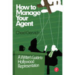Focal Press Book: How to Manage Your Agent: A Writer's Guide to Hollywood Representation (Hardback)