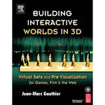 Focal Press Book: Building Interactive Worlds in 3D: Virtual Sets and Pre-Visualization for Games, Film, & the Web (Paperback)