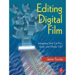 Focal Press Book: Editing Digital Film: Integrating Final Cut Pro, Avid, and Media 100 (Paperback)