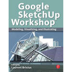 Focal Press Book: Google SketchUp Workshop: Modeling, Visualizing, and Illustrating (Paperback)