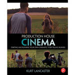 Focal Press Book: Production House Cinema: Starting and Running Your Own Cinematic Storytelling Business (Hardcover)