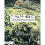 Focal Press Book: Gum Printing: A Step-by-Step Manual, Highlighting Artists and Their Creative Practice (Paperback)