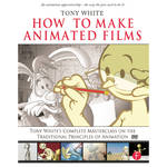 Focal Press Book: How to Make Animated Films: Tony White's Complete Masterclass on The Traditional Principals of Animation (Paperback)