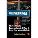 Focal Press Book: Hollywood Drive: What it Takes to Break in, Hang in, & Make it In the Entertainment Industry (Hardback)