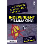 Focal Press Book: The Cheerful Subversive's Guide to Independent Filmmaking: From Preproduction to Festivals and Distribution (Paperback)