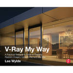 Focal Press Book: V-Ray My Way: A Practical Designer's Guide to Creating Realistic Imagery Using V-Ray & 3ds Max (Paperback)