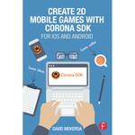 Focal Press Book: Create 2D Mobile Games with Corona SDK: For iOS and Android (Paperback)