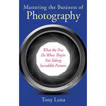 Allworth Book: Mastering The Business of Photography by Tony Luna (Paperback)
