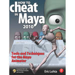 Focal Press Book: How to Cheat in Maya 2010: Tools and Techniques for the Maya Animator (Paperback)