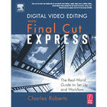 Focal Press Book: Digital Video Editing with Final Cut Express: The Real-World Guide to Set Up and Workflow (Paperback)