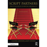 Focal Press Book: Script Partners: How to Succeed at Co-Writing for Film & TV (2nd Edition, Hardback)