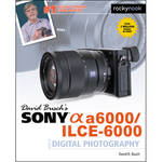 David D. Busch Book: Sony Alpha a6000/ILCE-6000 Guide to Digital Photography