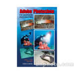 Amherst Media Book: Adobe Photoshop for Underwater Photographers