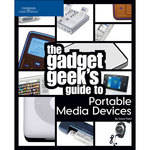 Cengage Course Tech. Book: The Gadget Geek's Guide to Portable Media Devices