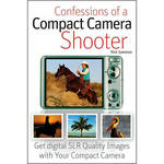 Wiley Publications Book: Confessions of a Compact Camera Shooter: Get Professional Quality Photos with Your Compact Camera by Rick Sammon