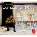 Focal Press Book: Focus On Composing Photos: Focus on the Fundamentals