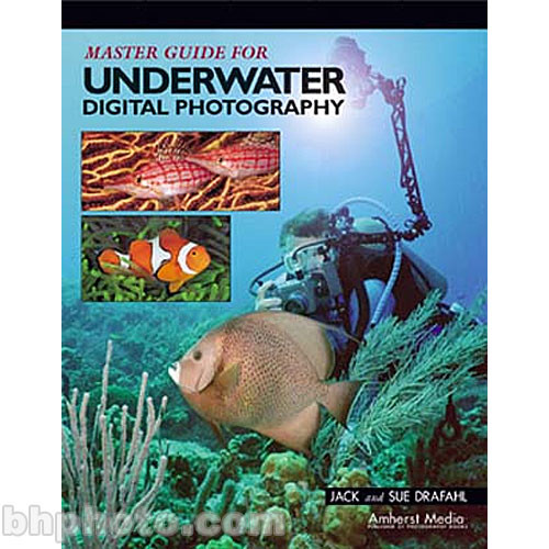 An Advanced Guide to Digital Underwater Photography ...