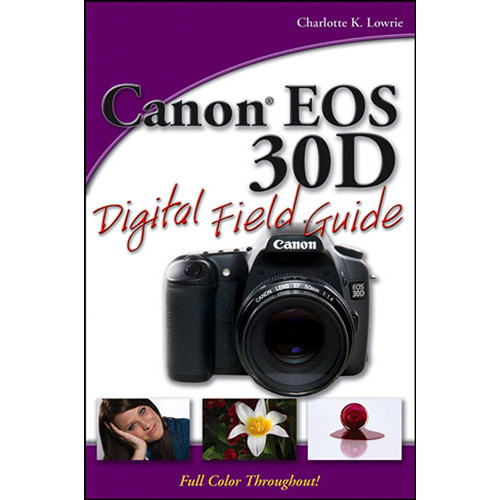 wiley publications book canon eos 30d digital 9780470053409 b h rh bhphotovideo com Review Canon EOS D30 canon eos 30d user guide