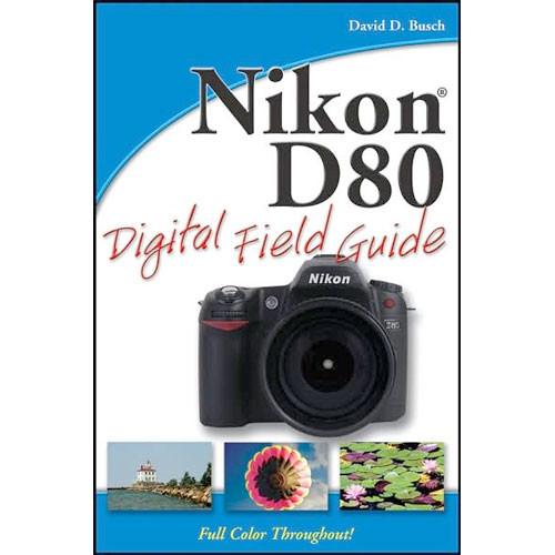 wiley publications book nikon d80 digital field 9780470120514 rh bhphotovideo com nikon d5300 digital field guide pdf free download nikon d5500 digital field guide