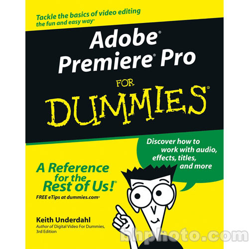 Wiley Publications Book: Adobe Premiere Pro For Dummies by Keith Underdahl