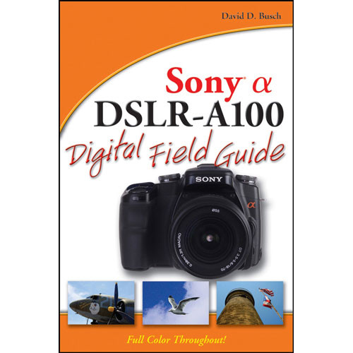 wiley publications book sony alpha dslr a100 978 0 470 12656 1 rh bhphotovideo com sony dslr a100 guide sony alpha a100 user manual