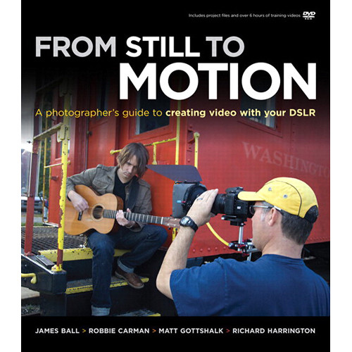 New Riders From Still To Motion: A Photographeru0027s Guide To Creating Video  With Your DSLR