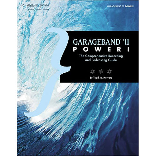 Cengage Course Tech. Book: GarageBand '11 Power!, 1st Edition