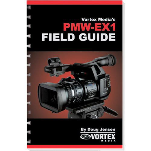Vortex Media Book: Vortex Media Book: Field Guide for the Sony PMW-EX1 by Doug Jensen