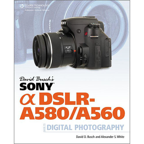 Cengage Course Tech. Book: David Busch's Sony Alpha DSLR-A580/A560 Guide to Digital Photography